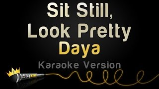 Daya - Sit Still, Look Pretty (Karaoke Version)