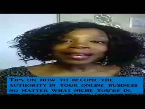 Tips on how to become the authority in your online business no matter what niche you're in