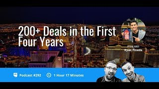 200+ Deals in the First Four Years with Ryan Pineda | BiggerPockets Podcast 292