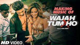 Making of music - wajah tum ho | sana khan, sharman joshi,gurmeet & rajniesh duggall | vishal pandya