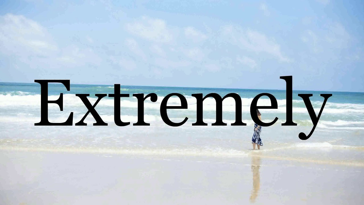 How To Pronounce Extremely🌈🌈🌈🌈🌈🌈Pronunciation Of Extremely