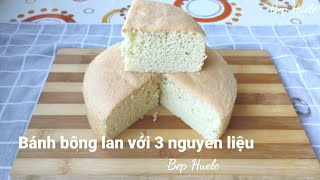 Bánh bông lan với với 3 nguyên liệu - Bep Huele