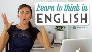 One of mmmEnglish's most viewed videos: Learn To Think In English | Speak Clearly & Naturally