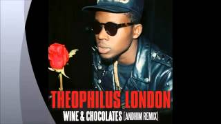 Theophilus London - Wine and chocolates