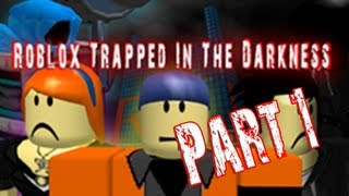 Roblox Trapped In The Darkness Part 1: The Noob King [Re-Release]