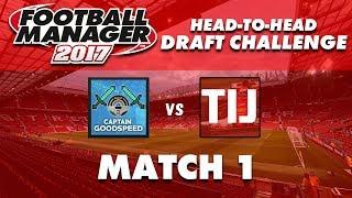 FM17 Fantasy Draft Challenge   CaptainGoodspeed vs TIJ   Round 1   Football Manager 2017