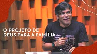 O projeto de Deus para a Família | Pastor Roberto Santos