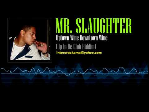 Mr. Slaughter - Uptown Wine Downtown Wine (Up In De Club Riddim)