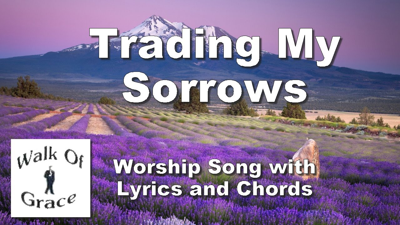 Trading My Sorrows Worship Song With Lyrics And Chords Youtube
