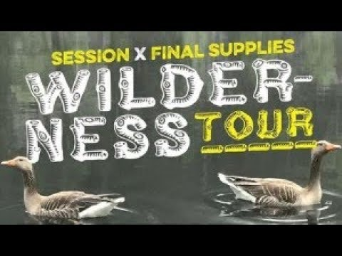 Wilderness Tour 2018 by Final Supplies x Session