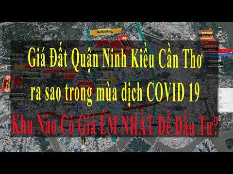 Giá Đất Quận Ninh Kiều Cần Thơ ra sao trong mùa dịch COVID 19 - Khu Nào Có Giá ÊM NHẤT Để Đầu Tư???