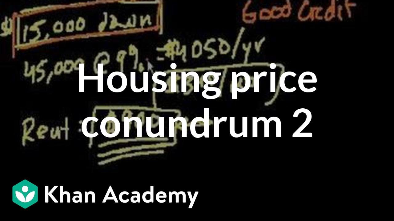 Housing price conundrum (part 2) | Current Economics | Finance & Capital Markets | Khan Academy