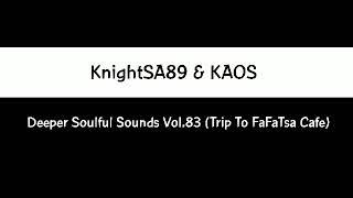 KnightSA89 & KAOS - Deeper Soulful Sounds Vol.83 (Trip To FaFaTsa Cafe)