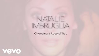 Natalie Imbruglia - Choosing a Record Title