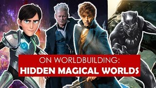 On Worldbuilding: Hidden Magical Worlds [ Fantastic Beasts l Black Panther l Trollhunters ]