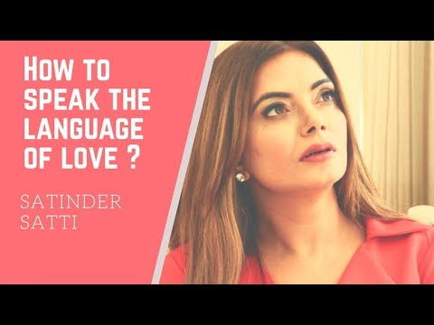HOW TO SPEAK THE LANGUAGE OF LOVE  | SATINDER SATTI