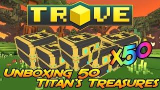 Trove - Unboxing 50 Titan's Treasures!