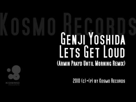 Genji Yoshida l Lets Get Loud ( Armin Prayd Until Morning Remix )
