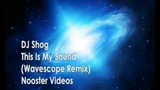 DJ Shog - This Is My Sound ( Wavescope Remix ) HQ