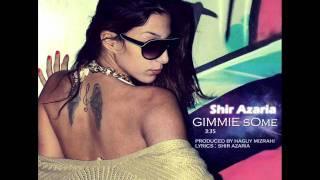 Shir Azaria - Gimmie Some