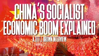 China's Socialist Economic Boom Explained - Jeff J. Brown on China Rising