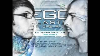 [EGO008] Dj Drops & Zak McCoy - Serial Killer [OUT NOW !!!]  EGO Plastix Records
