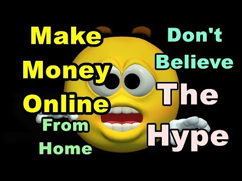 Make Money Online From Home | Don't Believe The Hype