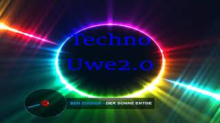 TechnoUwe2.0 Ben Zucker Der Sonne entgegen