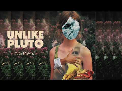 Unlike Pluto - Late Bloomer