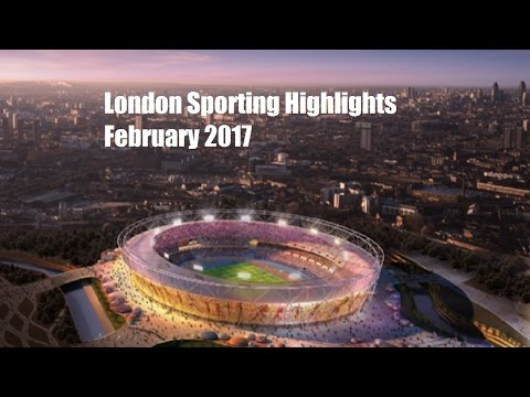 London Sporting Highlights - February 2017