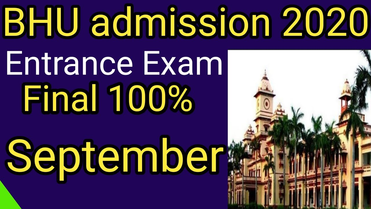 Bhu entrance exam 2020 final date. bhu admission 2020 entrance exam date. banaras hindu university