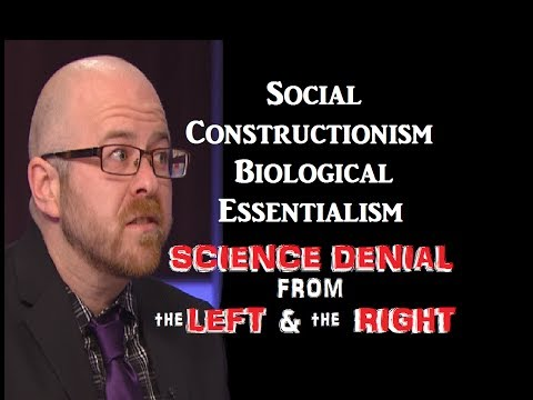 Social Constructionism, Biological Essentialism - Science Denial on the Left and the Right