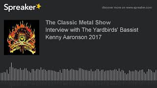 Interview with The Yardbirds' Bassist Kenny Aaronson 2017