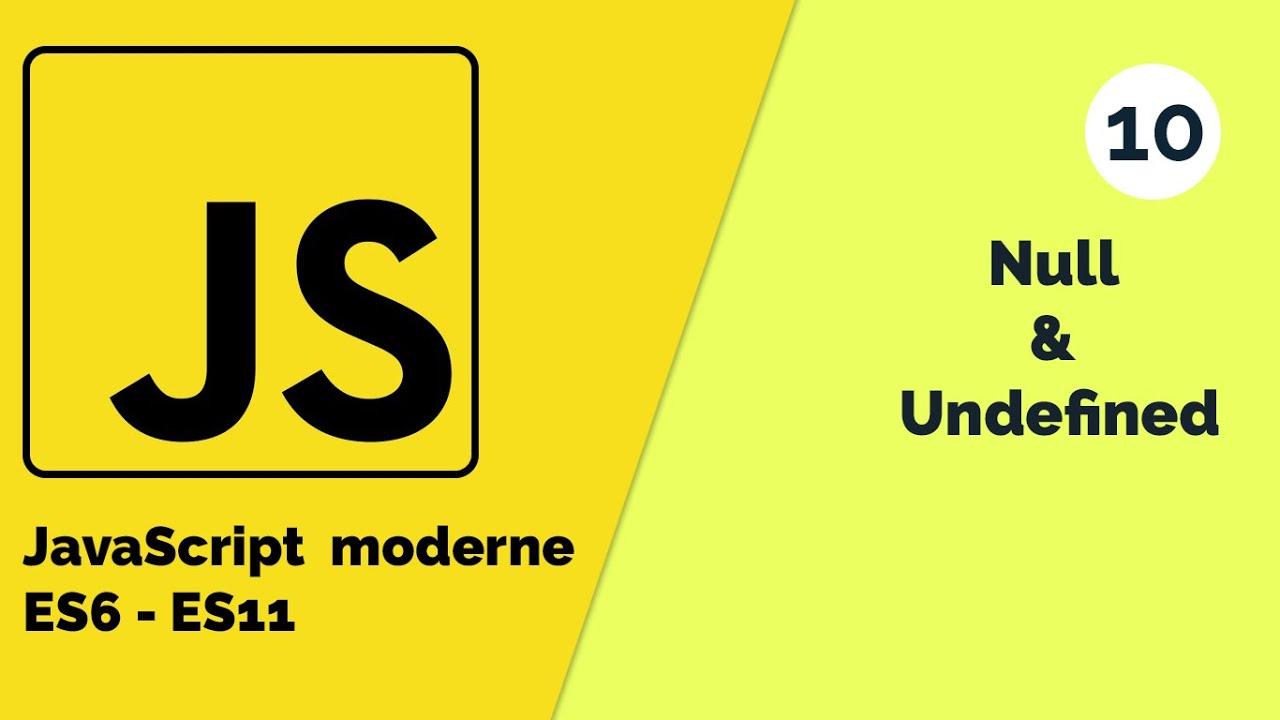JavaScript Moderne - Le type de variable Null & Undefined