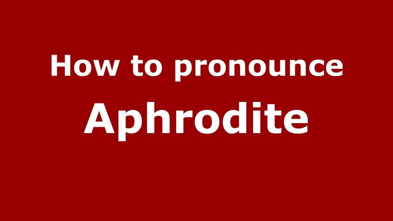 How to Pronounce Aphrodite - PronounceNames.com