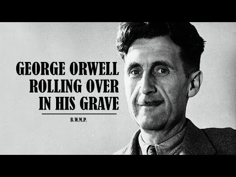GEORGE ORWELL ROLLING OVER IN HIS GRAVE - b.w.m.p.