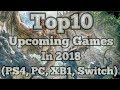 TOP 10 | Upcoming (PS4, PC, XB1, Switch) Games In 2018