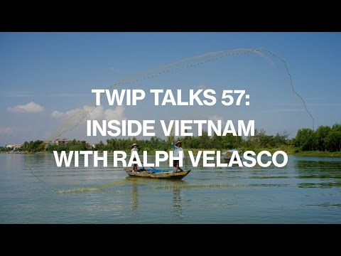TWiP Talks 57: Inside Vietnam with Ralph Velasco