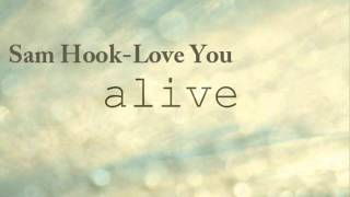 Watch Sam Hook Love You Alive video