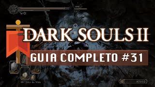 Dark Souls II - Guia Completo #31  - Abismo Negro de Outrora