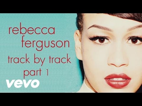 Rebecca Ferguson - Heaven - Track by Track, Pt. 1