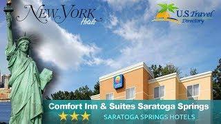 Comfort Inn & Suites Saratoga Springs - Saratoga Springs Hotels, New York