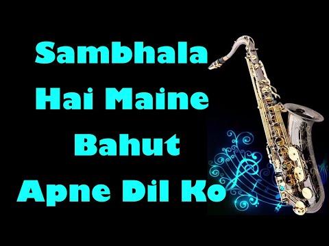 #116:-Sambhala Hai Maine Bahut Apne Dil Ko|Naaraaz|| Instrumental |Saxophone Cover|