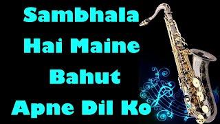 #116:-Sambhala Hai Maine Bahut Apne Dil Ko|Naaraaz|| Instrumen…