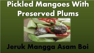 MANGGA ASAM BOI - Pickled mangoes with preserved plums