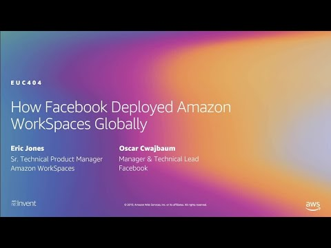AWS re:Invent 2019: How Facebook deployed Amazon WorkSpaces globally (EUC404)
