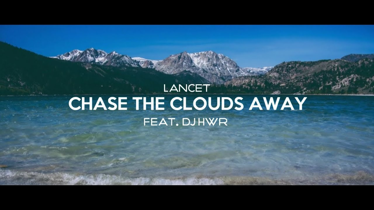Lancet - Chase The Clouds Away ft. DJ HWR (Official Video)