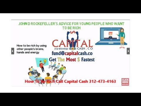 rockefellar-how-to-be-rich-call-capital-cash-312-473-4163