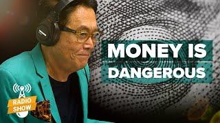 How Your Money Has Become Dangerous - Robert Kiyosaki [ The Rich Dad Radio Show ]