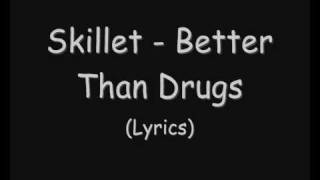 Skillet - Better Than Drugs (Lyrics)